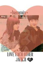 LOVE EACH OTHER - JACKJI -❤ by hamsleojji