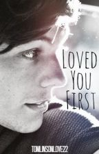 Loved You First (A Louis Tomlinson Fanfic) by TomlinsonLove22