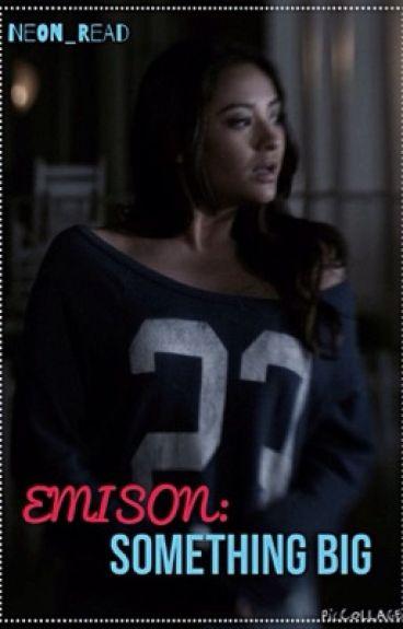 Emison: Something Big (ON HOLD)