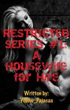 RESTRICTED SERIES #1: A HOUSEWIFE For HIRE  by Yellow_Pajacas