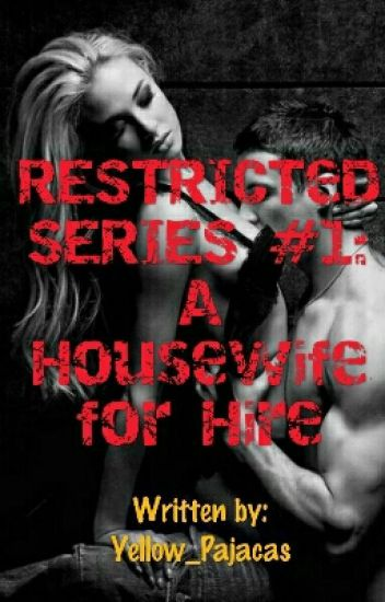 RESTRICTED SERIES #1: A HOUSEWIFE For HIRE