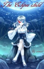 The Eclipse child- Vampire knight x reader by aiimee9