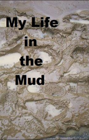 My Life in the Mud by alegnakat