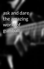 ask and dare the amazing world of gumball by I_LUV_TV