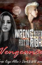 Vengeance (Dark & Wild Series Book I) by KayeAllen-official