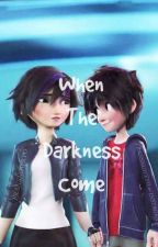 When The Darkness Come - HiroGo & (BH6 Fanfiction) by YsabelleQuinto