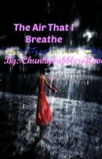 The Air That I Breathe (Student/Teacher Love Story) by Chunkybubblesoflove
