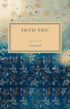 Into You by hiamenaj18
