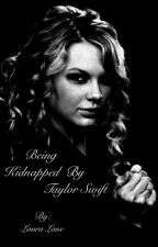 Being Kidnapped By Taylor Swift by lovelylauralane