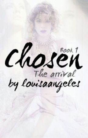 Chosen: The Arrival by louisaangeles