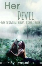 Her Devil ||ON HOLD|| by casual-