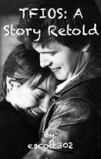 TFIOS: A story retold by escott302