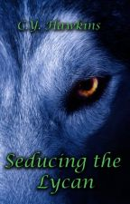 Seducing the Lycan - #Wattys2016 by FMistress