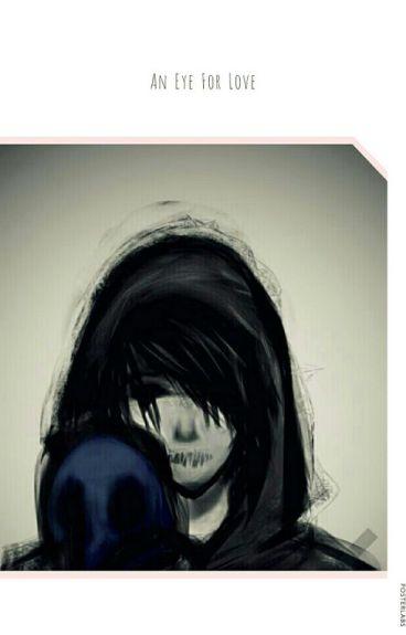 {An Eye for love Eyeless Jack x Reader}