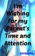 I'm Wishing for My Parent's Time and Attention by MsMaryRods