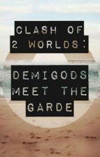 Clash of 2 Worlds- Demigods meet the Garde by flickerofhopex