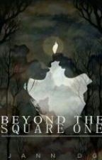 Beyond The Square One (BTSO2) [ON-GOING] by JannDG
