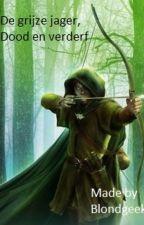 De Grijze Jager, Dood en Verderf by Blondgeek