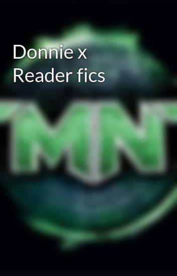 Donnie x Reader fics - TMNT-x-Reader-fics - Wattpad