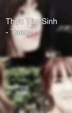 Thực Tập Sinh - Taeny by Bart_TY