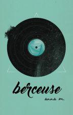berceuse by embeddedivy