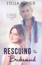 Rescuing the Bridesmaid (Preview) by AuthorStellaHunter