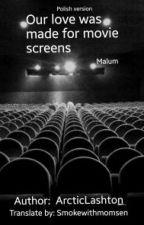 Our love was made for movie screens // Malum [Tłumaczenie] by versegomez