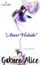 """Gakuen alice  """"Amor helado""""『REESCRIBIÉNDOLA』 by GrizzlyHuayllaC"""
