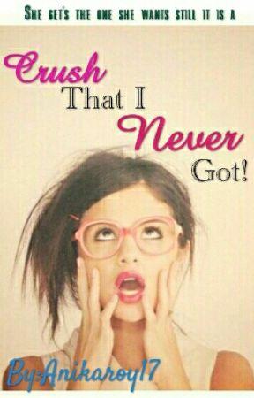 Crush That I Never Got! (Draft) by Anikaroy17