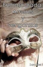 Enmascarada: Amores y venganzas by saradelpozo
