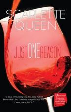 Just One Reason [PUBLISHED] by ScarletteQueen