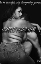 Curves For Him(ON HOLD) by Lauren_784