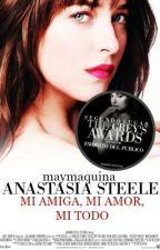 ANASTASIA STEELE MI AMIGA, MI AMOR , MI TODO by maymaquina