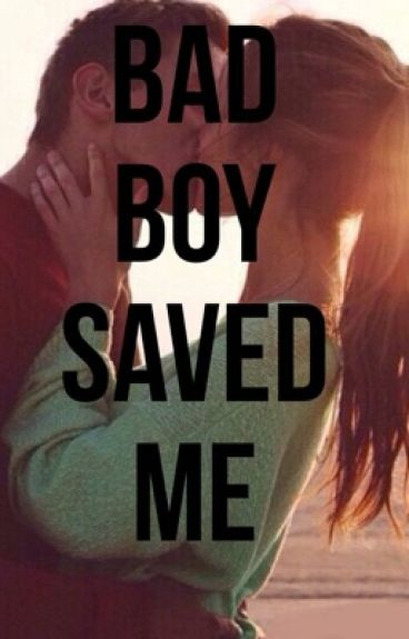 Bad boy saved me
