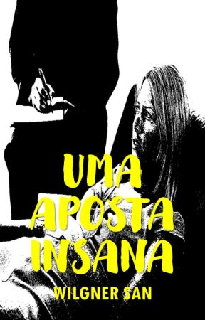 Uma Aposta Insana by WilgnerSantos
