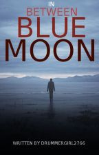In Between Blue Moons: Second Book In The Blue Moon Series. by drummergirl2766