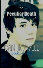 The Peculiar Death of Dan Howell (a Dan & Phil fanfiction) by code_sharpie