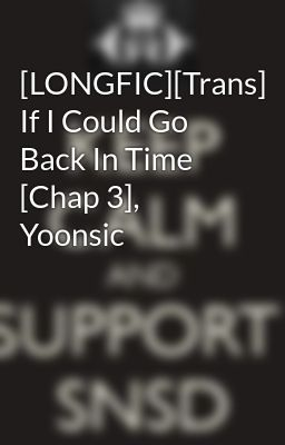 Đọc truyện [LONGFIC][Trans] If I Could Go Back In Time [Chap 3], Yoonsic