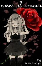Roses Of Amour {An Amourshipping Fanfic} (ON HOLD) by AnimeForLyfe
