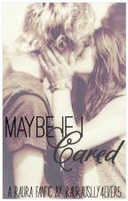 Maybe If I Cared - A Raura Love Story by raurasbabe