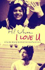 Hi! Uhm... I love U //larry// by ZiamMayneIsReal4ever