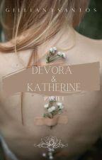 Devora & Katherine [ Parte I ] by GillianISantos