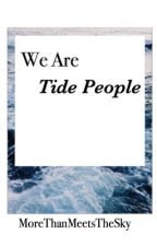 [We are Tide People] by MoreThanMeetsTheSky