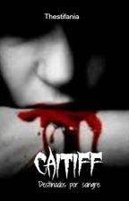 CAITIFF: Destinados por sangre by Thestifania