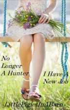 No Longer A Hunter, I Have A New Job by LittlePigletInABarn