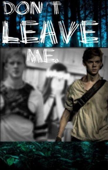 Don't Leave Me // TMR // Newt