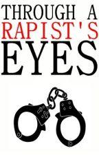 Through a Rapist's Eyes ► F I N I S H E D ◄ by kaciewrites