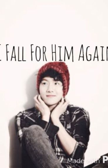 I Fall For Him Again [Exo Baekhyun Fanfic] Ongoing