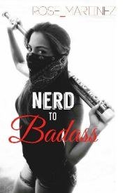 Nerd to Badass by clarissa_olivas01