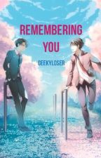 Remembering You by GeekyLoser